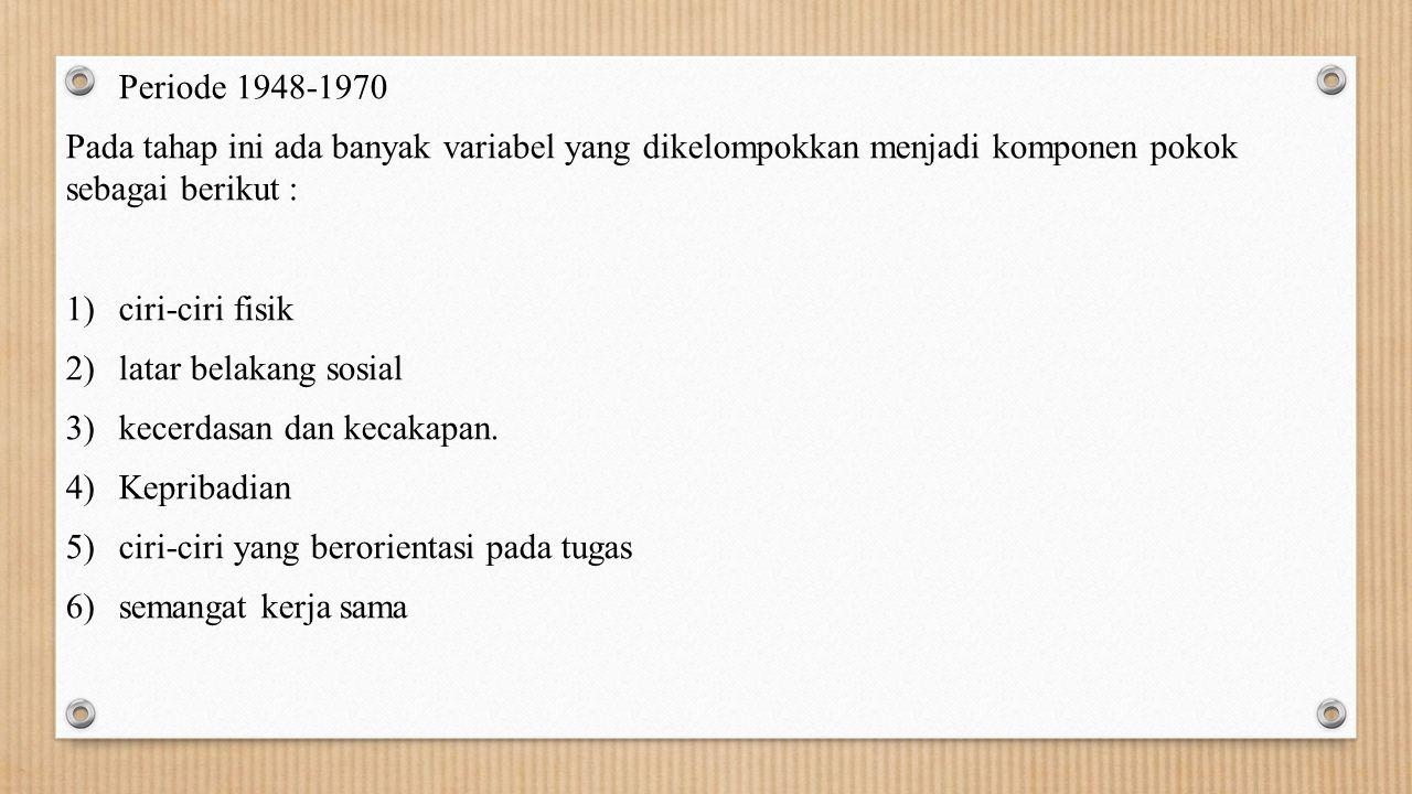 Periode 1948-1970 Pada tahap ini ada banyak variabel yang dikelompokkan menjadi komponen pokok sebagai berikut : 1)ciri-ciri fisik 2)latar belakang so