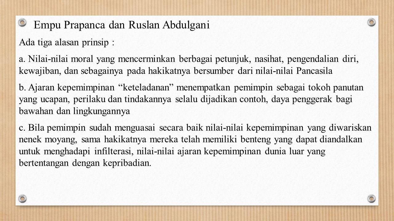Empu Prapanca dan Ruslan Abdulgani Ada tiga alasan prinsip : a. Nilai-nilai moral yang mencerminkan berbagai petunjuk, nasihat, pengendalian diri, kew
