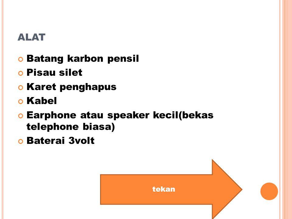 Batang karbon pensil Pisau silet Karet penghapus Kabel Earphone atau speaker kecil(bekas telephone biasa) Baterai 3volt tekan ALAT