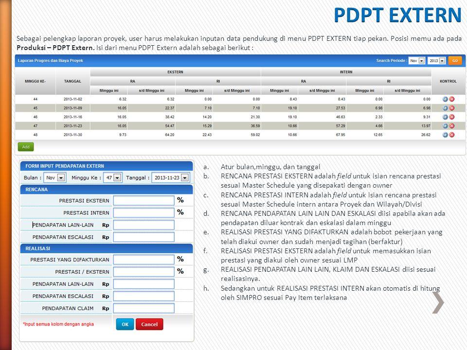 Sebagai pelengkap laporan proyek, user harus melakukan inputan data pendukung di menu PDPT EXTERN tiap pekan. Posisi memu ada pada Produksi – PDPT Ext