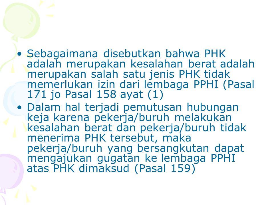 Sebagaimana disebutkan bahwa PHK adalah merupakan kesalahan berat adalah merupakan salah satu jenis PHK tidak memerlukan izin dari lembaga PPHI (Pasal