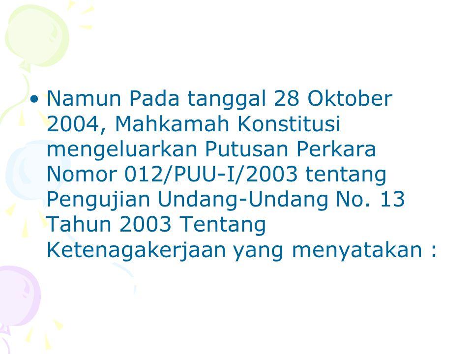 Namun Pada tanggal 28 Oktober 2004, Mahkamah Konstitusi mengeluarkan Putusan Perkara Nomor 012/PUU-I/2003 tentang Pengujian Undang-Undang No. 13 Tahun