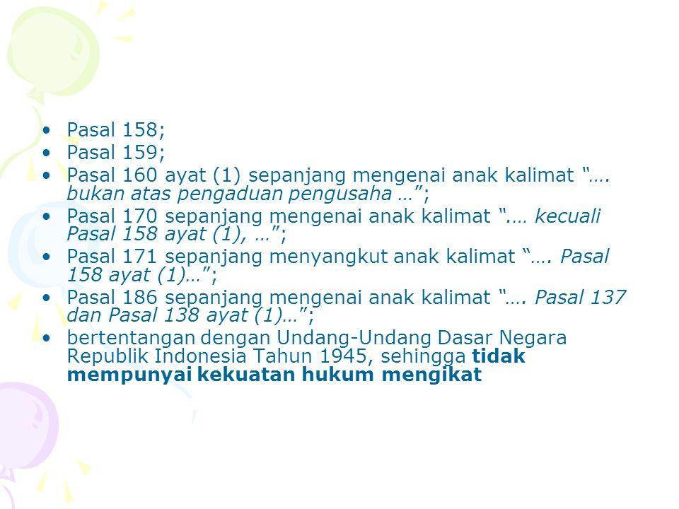 Pasal 158; Pasal 159; Pasal 160 ayat (1) sepanjang mengenai anak kalimat ….