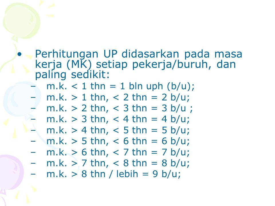 Perhitungan UP didasarkan pada masa kerja (MK) setiap pekerja/buruh, dan paling sedikit: –m.k.