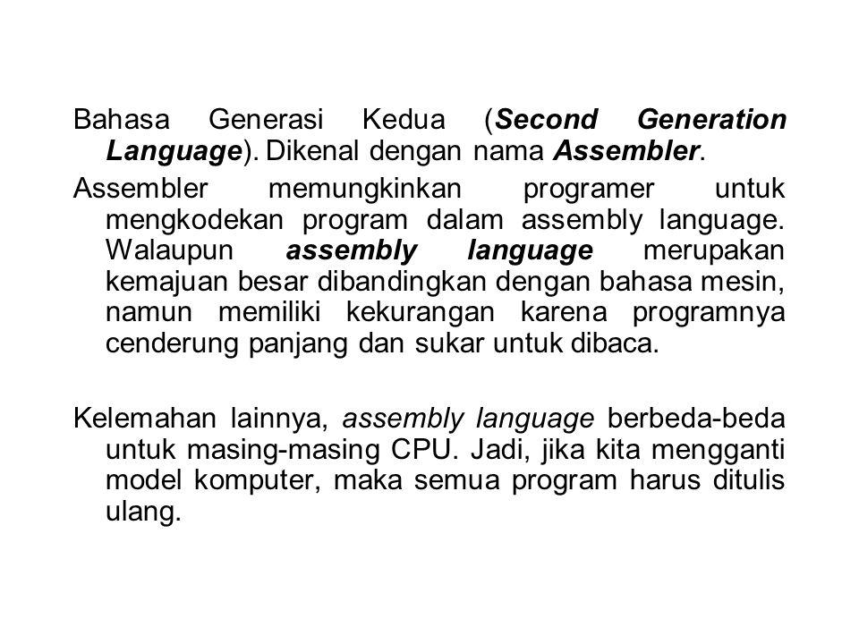 Bahasa Generasi Kedua (Second Generation Language). Dikenal dengan nama Assembler. Assembler memungkinkan programer untuk mengkodekan program dalam as