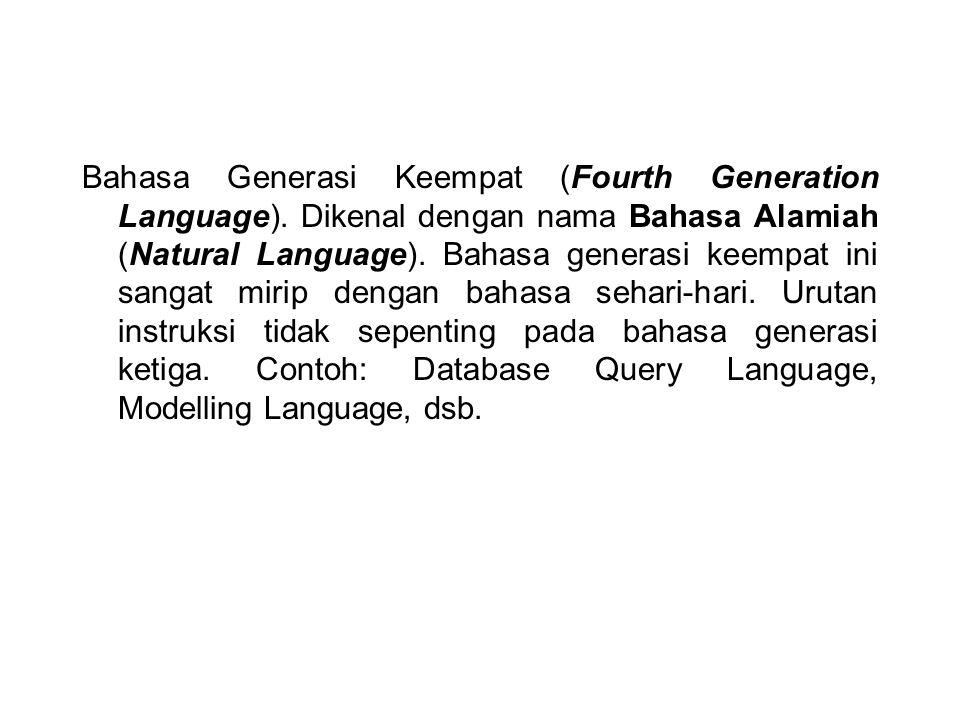 Bahasa Generasi Keempat (Fourth Generation Language). Dikenal dengan nama Bahasa Alamiah (Natural Language). Bahasa generasi keempat ini sangat mirip