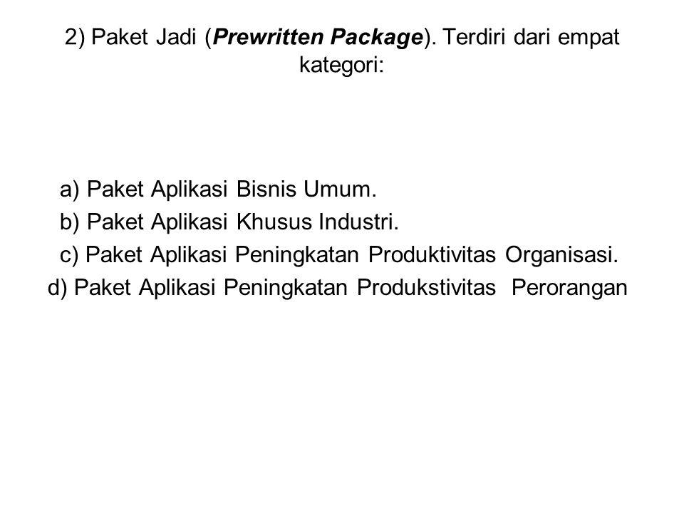 2) Paket Jadi (Prewritten Package). Terdiri dari empat kategori: a) Paket Aplikasi Bisnis Umum. b) Paket Aplikasi Khusus Industri. c) Paket Aplikasi P