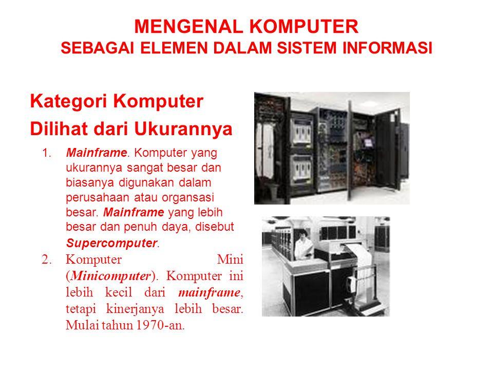 MENGENAL KOMPUTER SEBAGAI ELEMEN DALAM SISTEM INFORMASI Kategori Komputer Dilihat dari Ukurannya 1.Mainframe. Komputer yang ukurannya sangat besar dan
