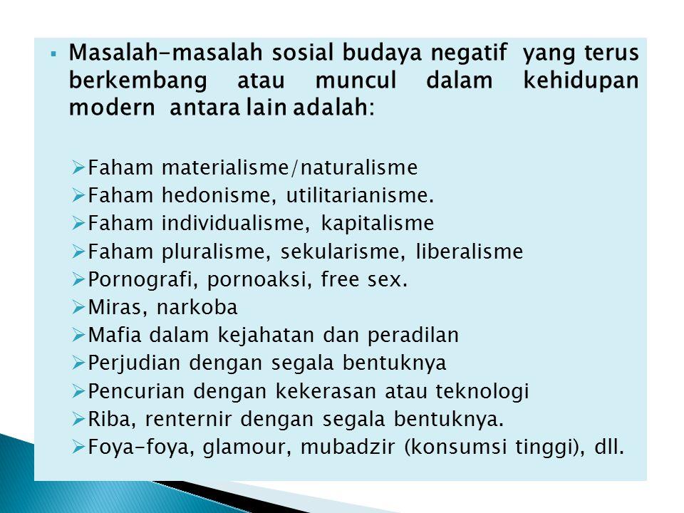  Masalah-masalah sosial budaya negatif yang terus berkembang atau muncul dalam kehidupan modern antara lain adalah:  Faham materialisme/naturalisme  Faham hedonisme, utilitarianisme.