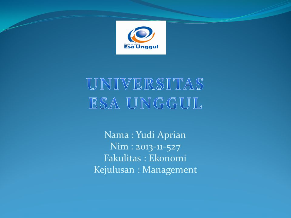 Nama : Yudi Aprian Nim : 2013-11-527 Fakulitas : Ekonomi Kejulusan : Management
