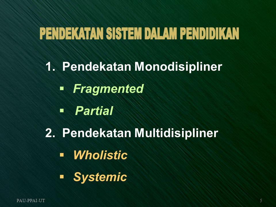 PAU-PPAI-UT5 1. Pendekatan Monodisipliner  Fragmented  Partial 2. Pendekatan Multidisipliner  Wholistic  Systemic