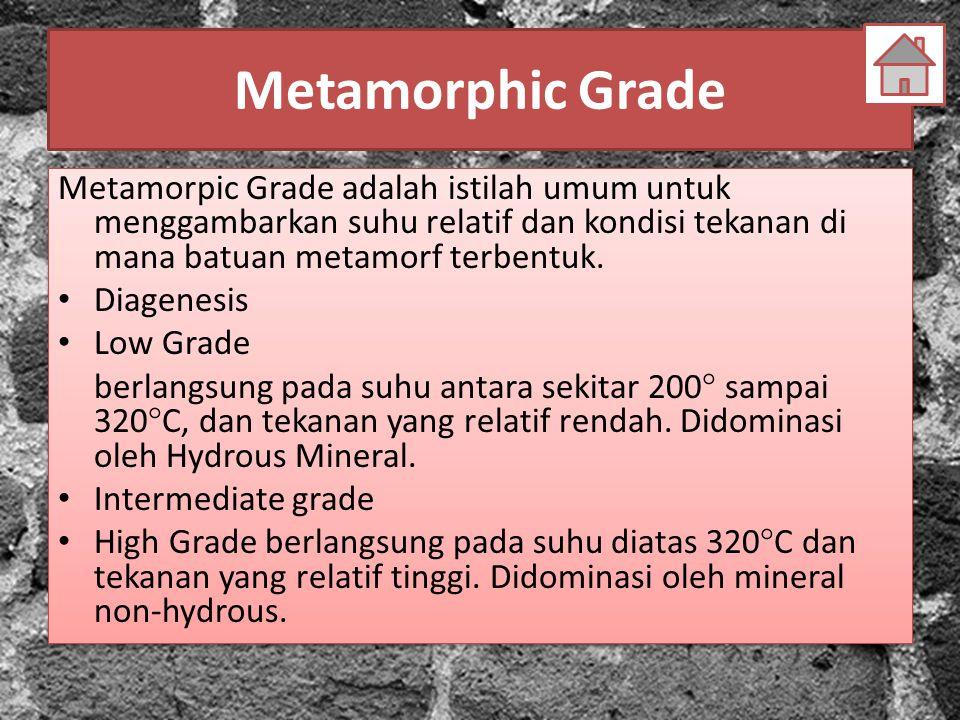 Metamorphic Grade Metamorpic Grade adalah istilah umum untuk menggambarkan suhu relatif dan kondisi tekanan di mana batuan metamorf terbentuk. Diagene