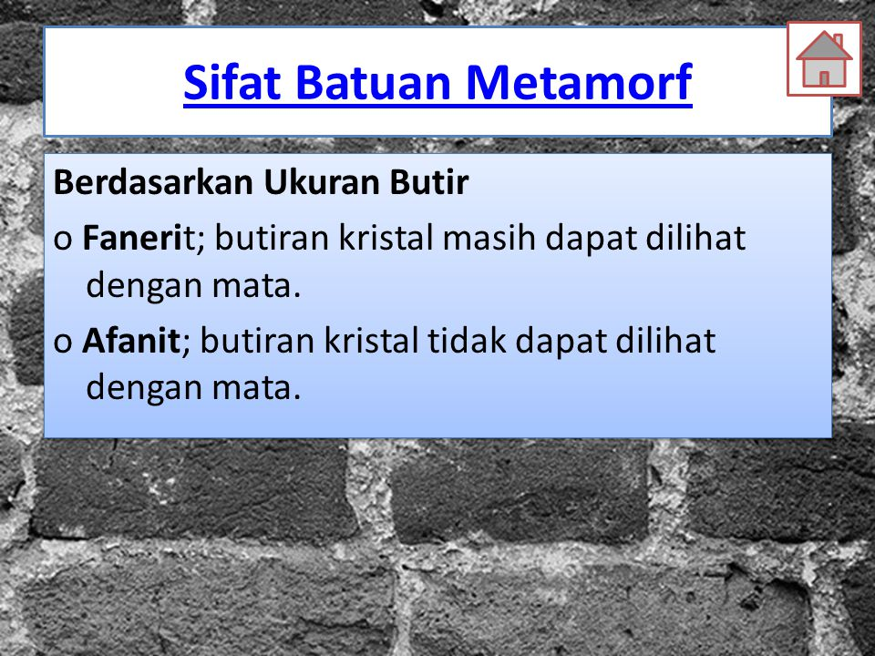 Sifat Batuan Metamorf Berdasarkan Ukuran Butir o Fanerit; butiran kristal masih dapat dilihat dengan mata. o Afanit; butiran kristal tidak dapat dilih