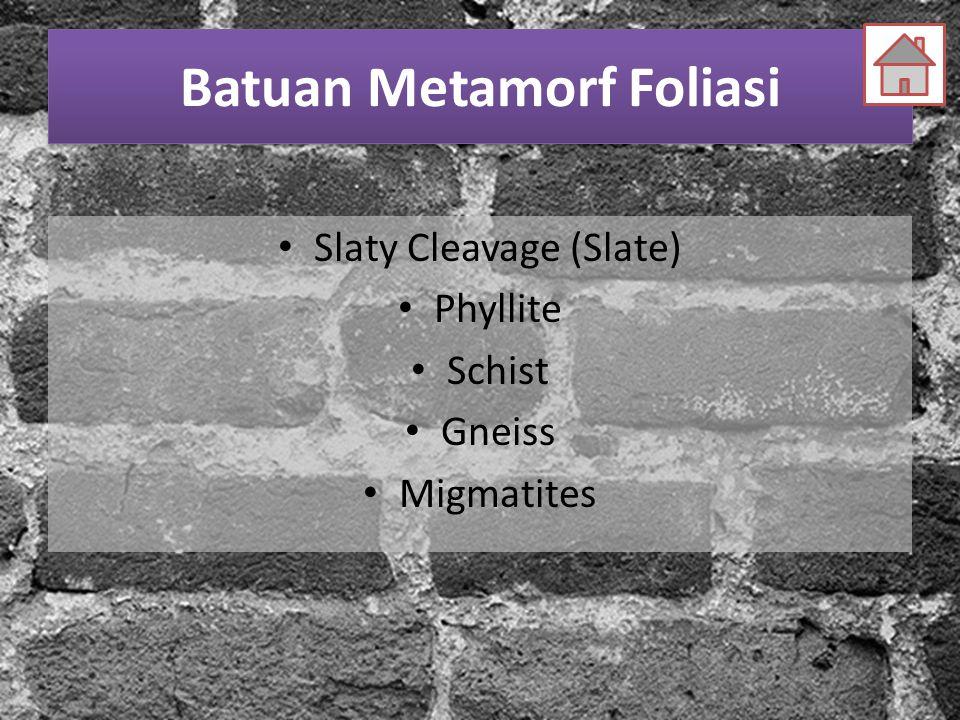Batuan Metamorf Foliasi Slaty Cleavage (Slate) Phyllite Schist Gneiss Migmatites