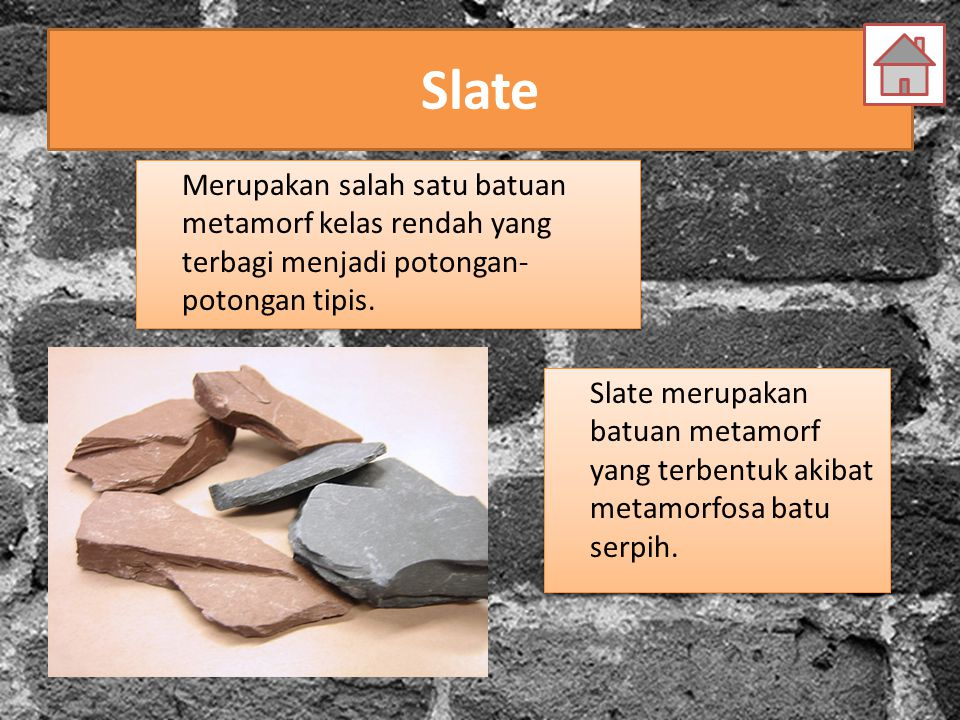 Slate Merupakan salah satu batuan metamorf kelas rendah yang terbagi menjadi potongan- potongan tipis.