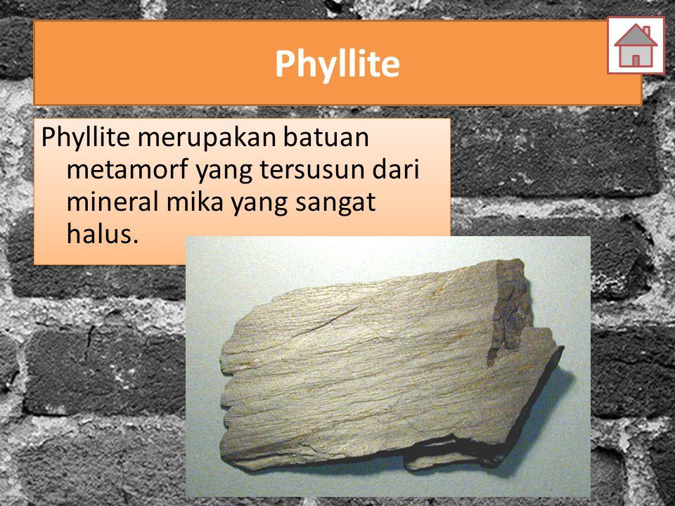 Phyllite Phyllite merupakan batuan metamorf yang tersusun dari mineral mika yang sangat halus.
