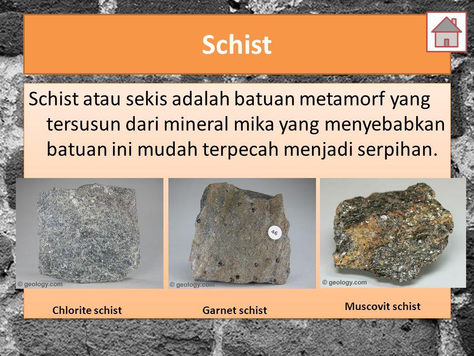 Schist Schist atau sekis adalah batuan metamorf yang tersusun dari mineral mika yang menyebabkan batuan ini mudah terpecah menjadi serpihan.