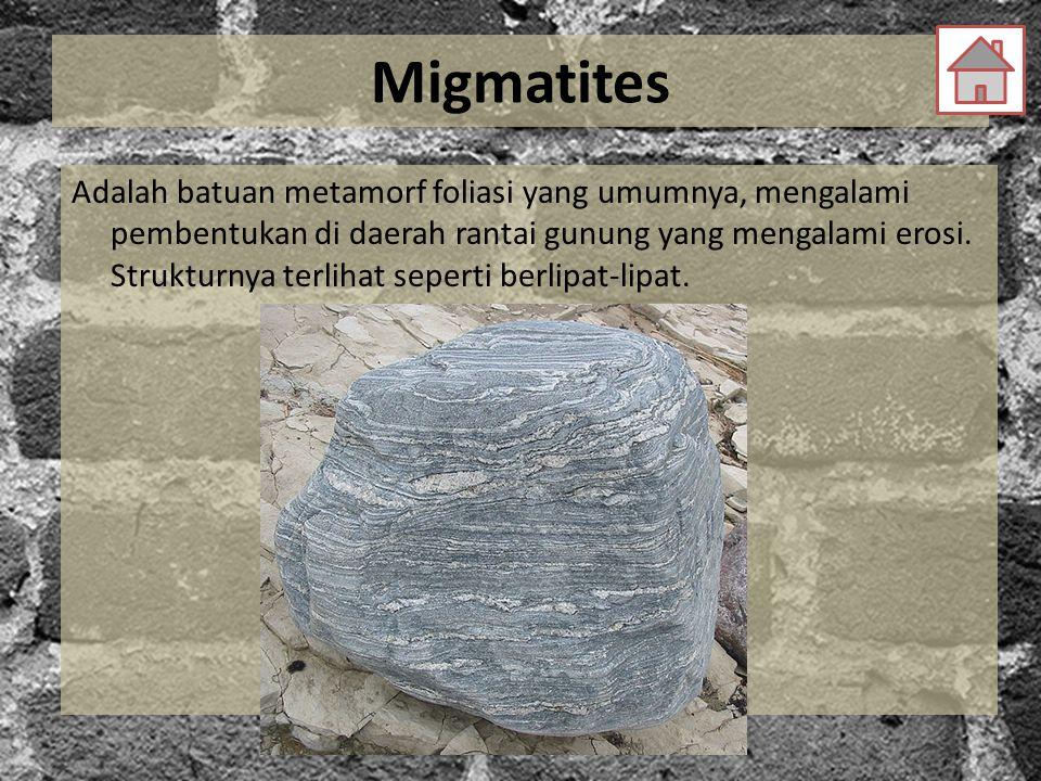 Migmatites Adalah batuan metamorf foliasi yang umumnya, mengalami pembentukan di daerah rantai gunung yang mengalami erosi. Strukturnya terlihat seper