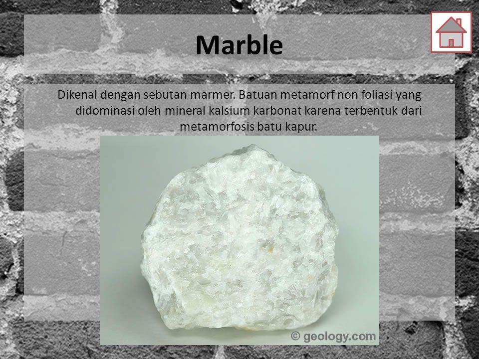 Marble Dikenal dengan sebutan marmer. Batuan metamorf non foliasi yang didominasi oleh mineral kalsium karbonat karena terbentuk dari metamorfosis bat