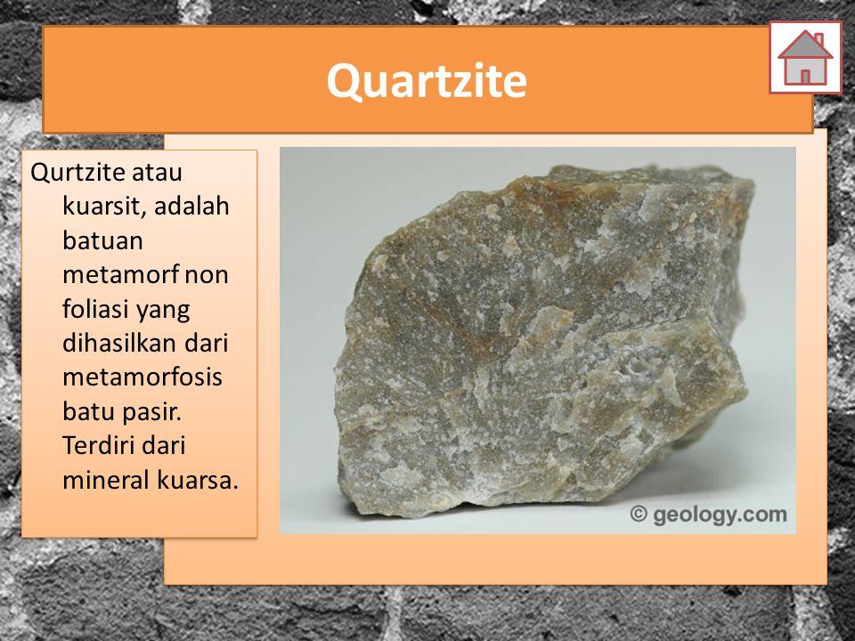 Quartzite Qurtzite atau kuarsit, adalah batuan metamorf non foliasi yang dihasilkan dari metamorfosis batu pasir. Terdiri dari mineral kuarsa.