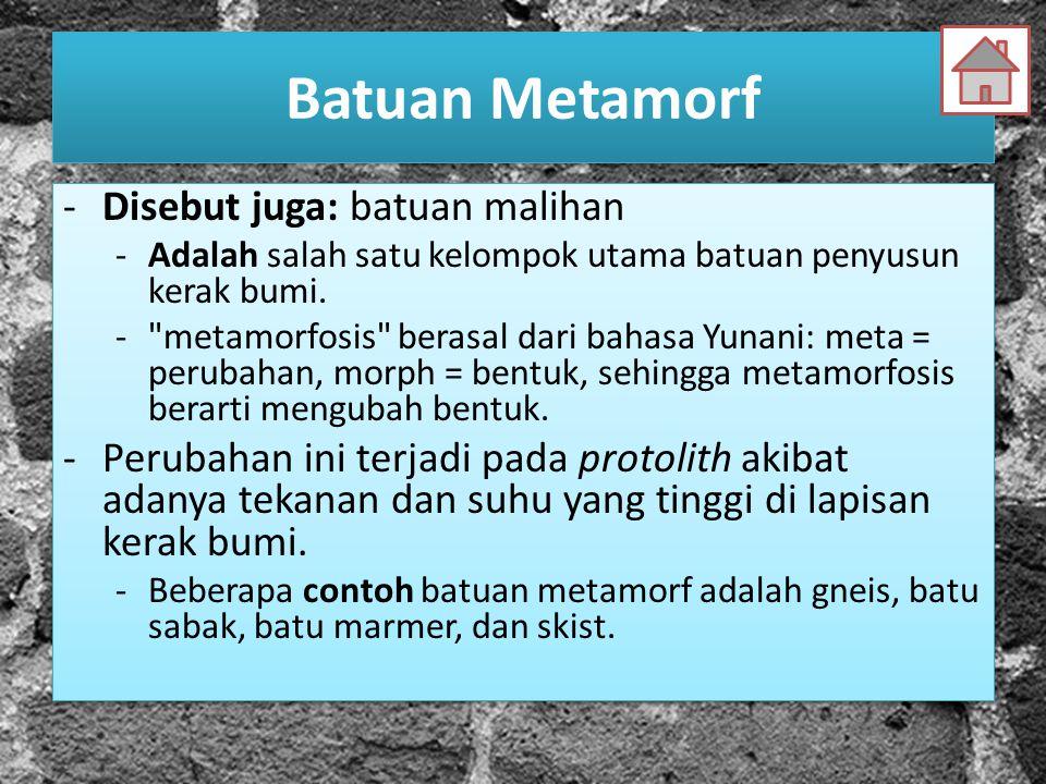 Batuan Metamorf -Disebut juga: batuan malihan -Adalah salah satu kelompok utama batuan penyusun kerak bumi. -
