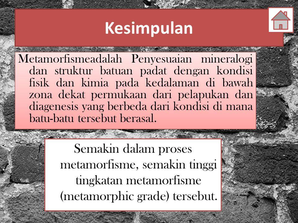 Kesimpulan Metamorfismeadalah Penyesuaian mineralogi dan struktur batuan padat dengan kondisi fisik dan kimia pada kedalaman di bawah zona dekat permukaan dari pelapukan dan diagenesis yang berbeda dari kondisi di mana batu-batu tersebut berasal.