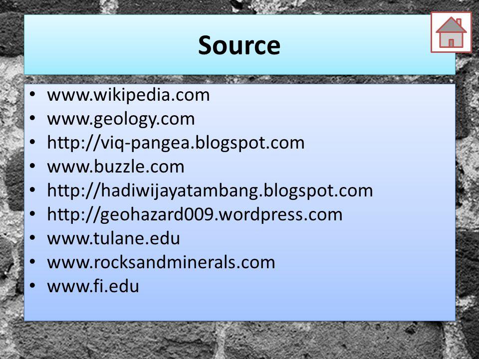 Source www.wikipedia.com www.geology.com http://viq-pangea.blogspot.com www.buzzle.com http://hadiwijayatambang.blogspot.com http://geohazard009.wordp