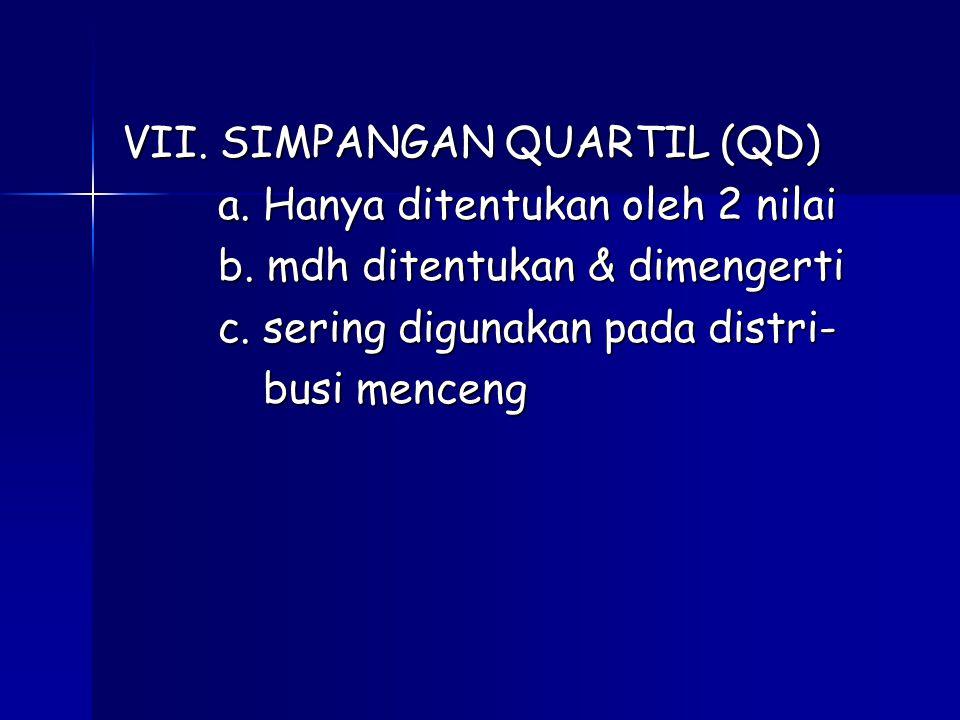 VII. SIMPANGAN QUARTIL (QD) a. Hanya ditentukan oleh 2 nilai b. mdh ditentukan & dimengerti b. mdh ditentukan & dimengerti c. sering digunakan pada di