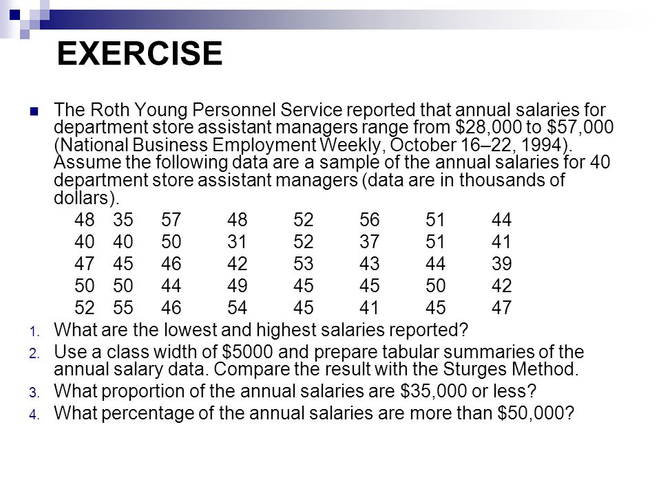 EXERCISE The Roth Young Personnel Service reported that annual salaries for department store assistant managers range from $28,000 to $57,000 (National Business Employment Weekly, October 16–22, 1994).