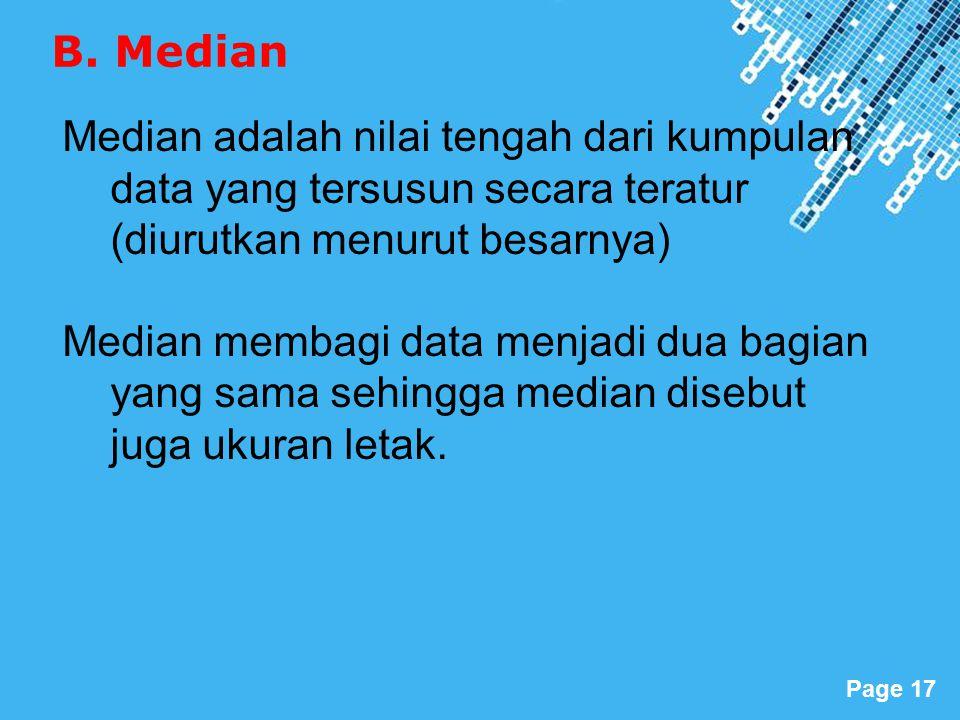 Powerpoint Templates Page 17 Median adalah nilai tengah dari kumpulan data yang tersusun secara teratur (diurutkan menurut besarnya) Median membagi data menjadi dua bagian yang sama sehingga median disebut juga ukuran letak.