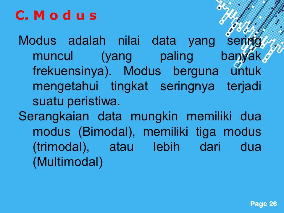 Powerpoint Templates Page 26 Modus adalah nilai data yang sering muncul (yang paling banyak frekuensinya). Modus berguna untuk mengetahui tingkat seri
