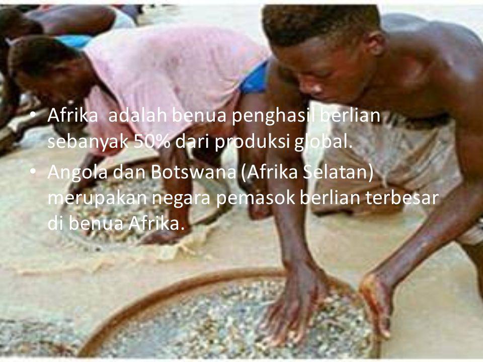 Afrika adalah benua penghasil berlian sebanyak 50% dari produksi global. Angola dan Botswana (Afrika Selatan) merupakan negara pemasok berlian terbesa