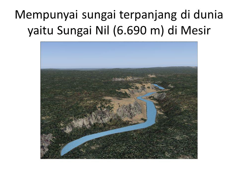 Mempunyai sungai terpanjang di dunia yaitu Sungai Nil (6.690 m) di Mesir