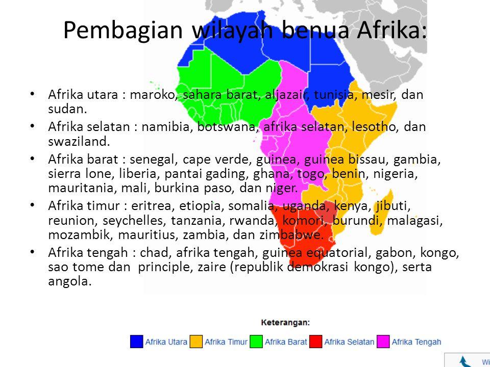 Pembagian wilayah benua Afrika: Afrika utara : maroko, sahara barat, aljazair, tunisia, mesir, dan sudan. Afrika selatan : namibia, botswana, afrika s