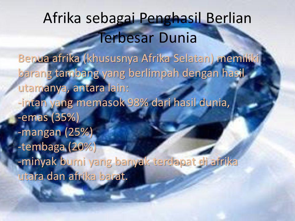 Afrika sebagai Penghasil Berlian Terbesar Dunia Benua afrika (khususnya Afrika Selatan) memiliki barang tambang yang berlimpah dengan hasil utamanya,