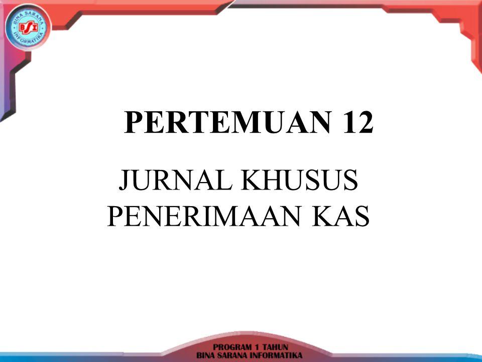  Journal khusus penerimaan Kas (Cash Received Journal) adalah jurnal yang digunakan untuk mencatat semua transaksi penerimaan kas.