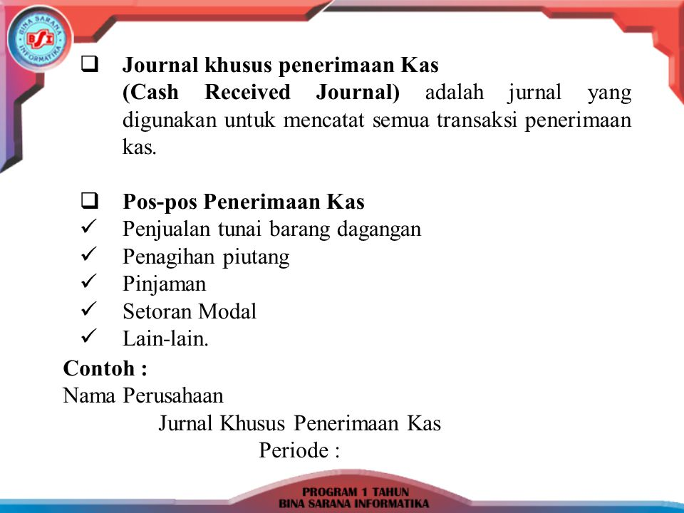  Journal khusus penerimaan Kas (Cash Received Journal) adalah jurnal yang digunakan untuk mencatat semua transaksi penerimaan kas.  Pos-pos Penerima