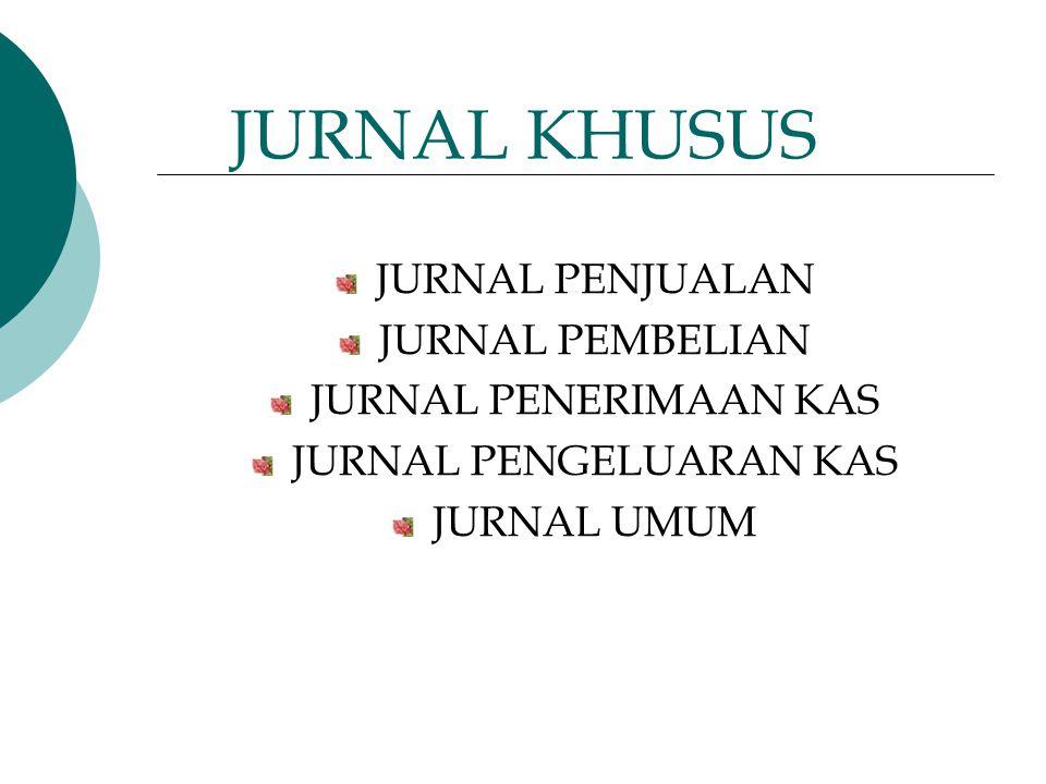 JURNAL KHUSUS JURNAL PENJUALAN JURNAL PEMBELIAN JURNAL PENERIMAAN KAS JURNAL PENGELUARAN KAS JURNAL UMUM