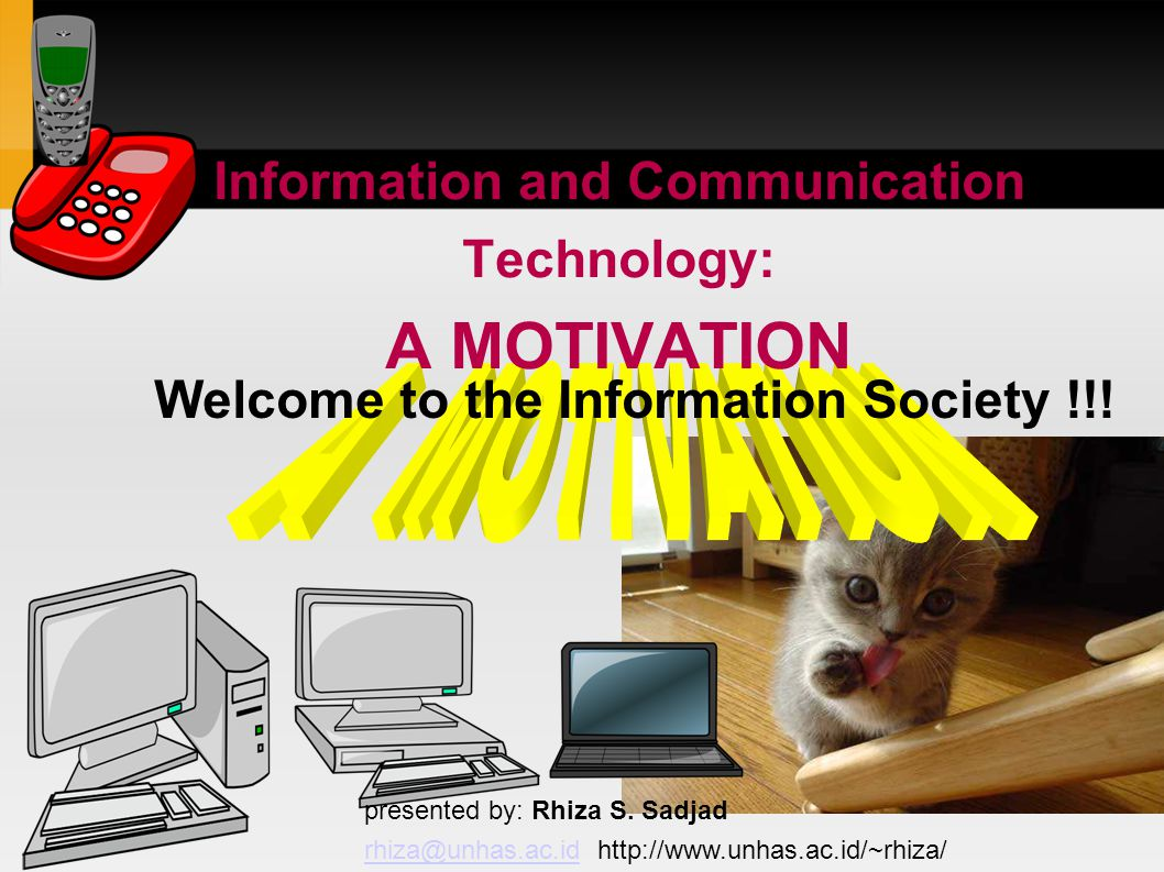 Information and Communication Technology: A MOTIVATION presented by: Rhiza S.