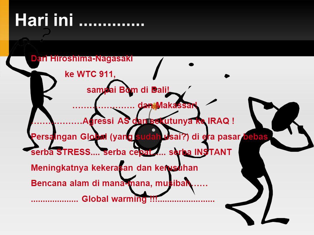 Hari ini.............. Dari Hiroshima-Nagasaki ke WTC 911, sampai Bom di Bali! …………………. dan Makassar! ………………Agressi AS dan sekutunya ke IRAQ ! Persain