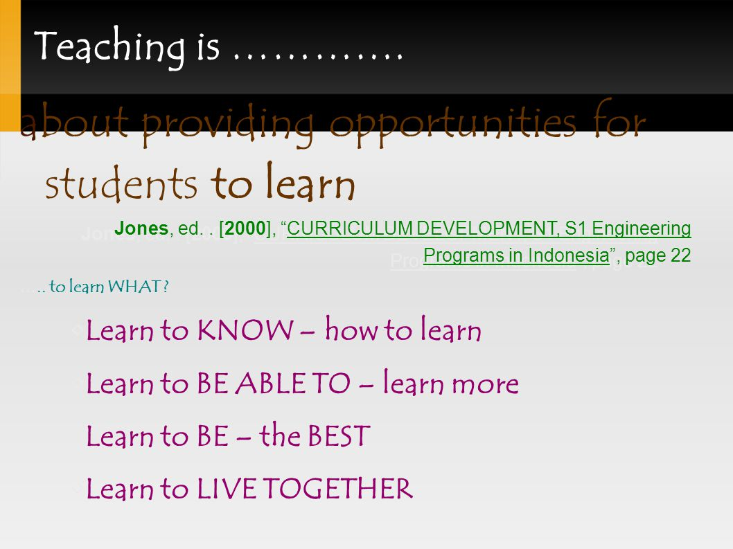 Teaching is …………. about providing opportunities for students to learn Jones, ed..
