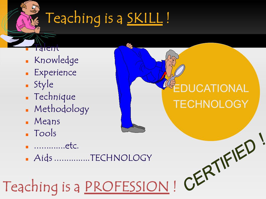 Teaching is a SKILL .