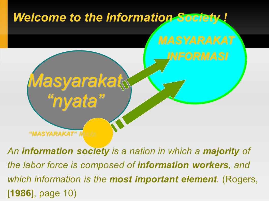 An information society is a nation in which a majority of the labor force is composed of information workers, and which information is the most important element.