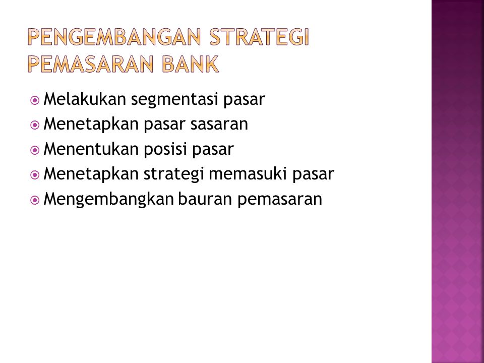 Melakukan segmentasi pasar  Menetapkan pasar sasaran  Menentukan posisi pasar  Menetapkan strategi memasuki pasar  Mengembangkan bauran pemasara