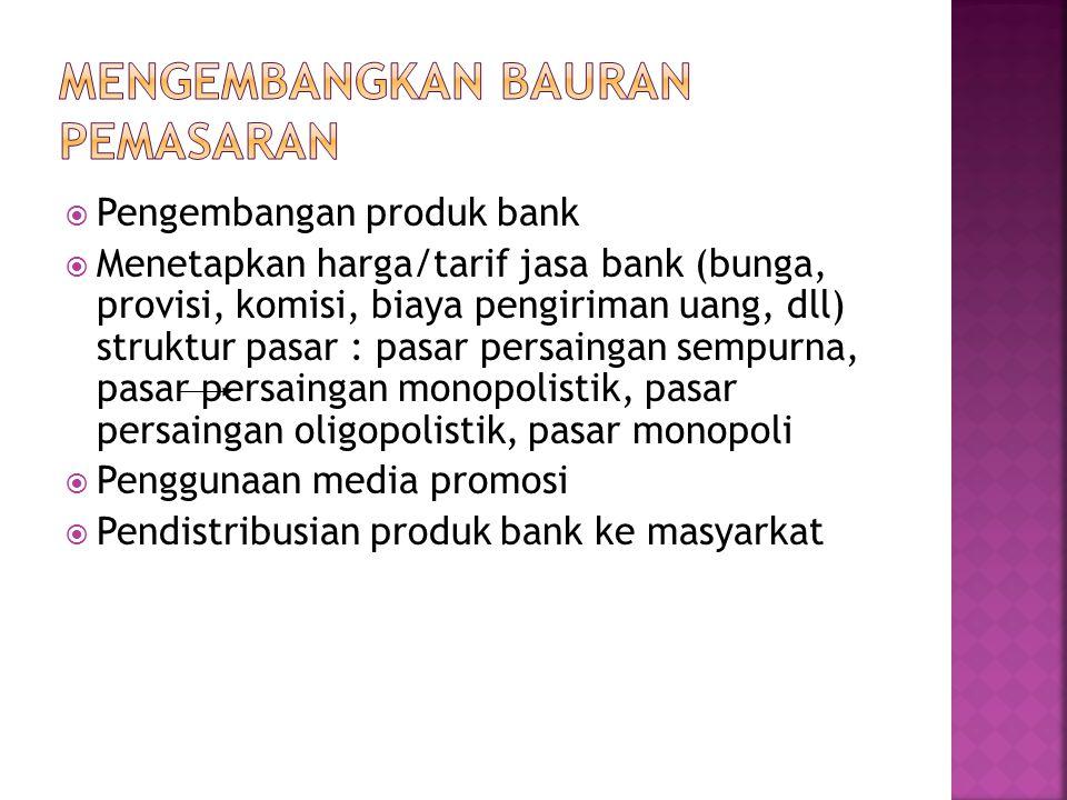  Pengembangan produk bank  Menetapkan harga/tarif jasa bank (bunga, provisi, komisi, biaya pengiriman uang, dll) struktur pasar : pasar persaingan s