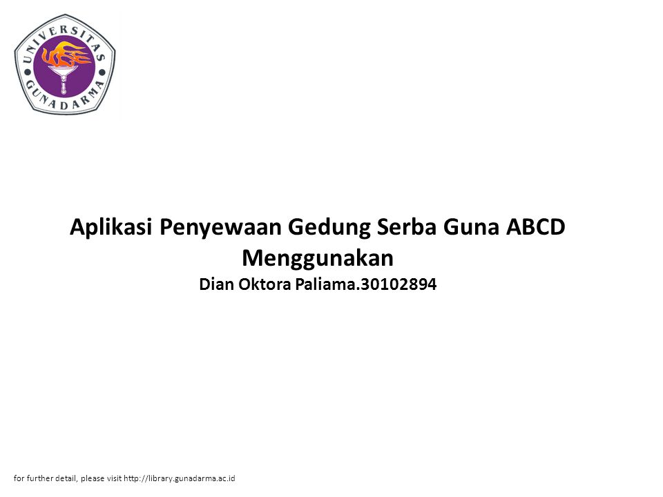 Aplikasi Penyewaan Gedung Serba Guna ABCD Menggunakan Dian Oktora Paliama.30102894 for further detail, please visit http://library.gunadarma.ac.id