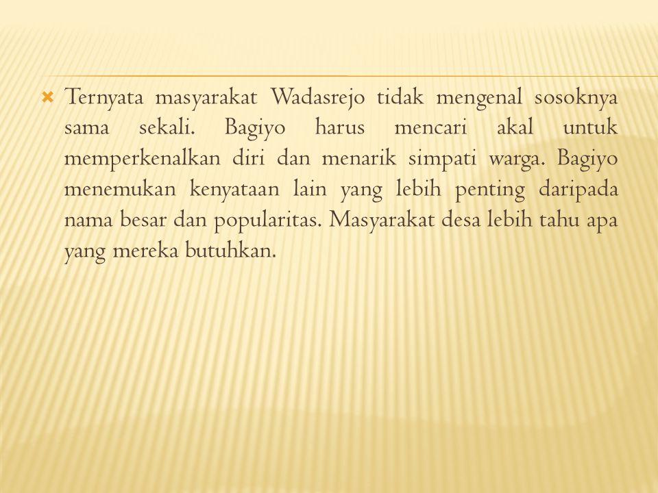  Ternyata masyarakat Wadasrejo tidak mengenal sosoknya sama sekali.