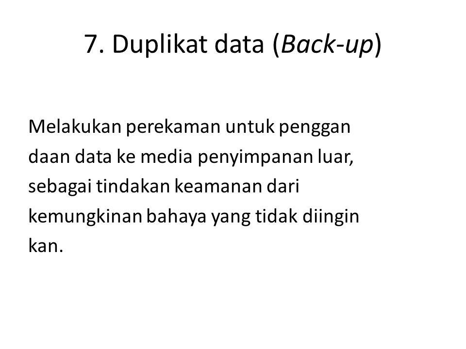 7. Duplikat data (Back-up) Melakukan perekaman untuk penggan daan data ke media penyimpanan luar, sebagai tindakan keamanan dari kemungkinan bahaya ya