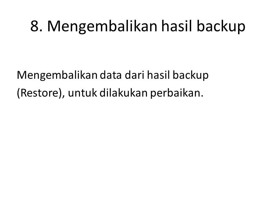 8. Mengembalikan hasil backup Mengembalikan data dari hasil backup (Restore), untuk dilakukan perbaikan.