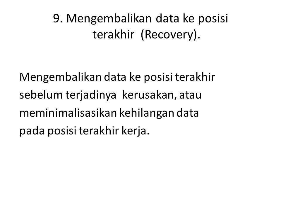 9. Mengembalikan data ke posisi terakhir (Recovery).